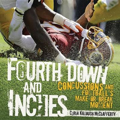 Fourth Down and Inches: Concussions and Football S Make-Or-Break Moment (Electronic book text): Carla Killough McClafferty