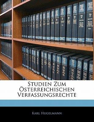 Studien Zum Osterreichischen Verfassungsrechte (English, German, Paperback): Karl Hugelmann