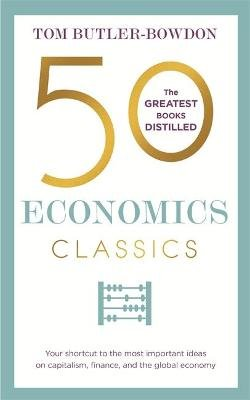 50 Economics Classics - Your shortcut to the most important ideas on capitalism, finance, and the global economy (Paperback):...
