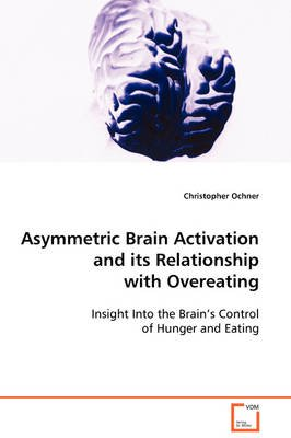 Asymmetric Brain Activation and Its Relationship with Overeating (Paperback): Christopher Ochner