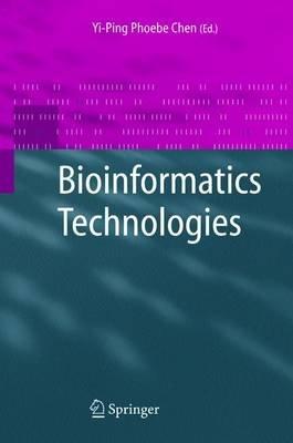 Bioinformatics Technologies (Hardcover, 2005 ed.): Yi-Ping Phoebe Chen