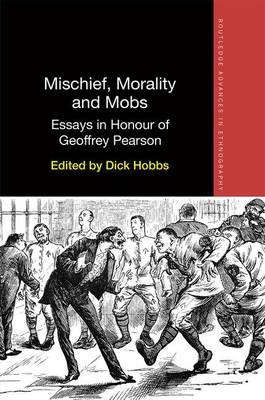 Mischief, Morality and Mobs - Essays in Honour of Geoffrey Pearson (Hardcover): Dick Hobbs