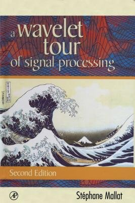 A Wavelet Tour of Signal Processing (Electronic book text, 2nd New ed.): Stephane G. Mallat