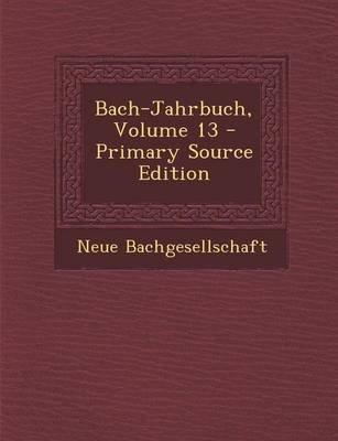 Bach-Jahrbuch, Volume 13 - Primary Source Edition (German, Paperback): Neue Bachgesellschaft