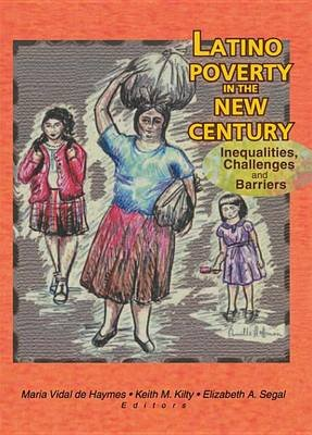 Latino Poverty in the New Century - Inequalities, Challenges, and Barriers (Electronic book text): Maria Vidal De Haymes, Keith...