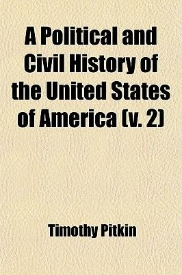 A Political and Civil History of the United States of America (Volume 2); From the Year 1763 to the Close of the Administration...