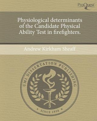 Physiological Determinants of the Candidate Physical Ability Test in Firefighters (Paperback): Andrew Kirkham Sheaff