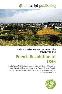 French Revolution of 1848 (Paperback): Frederic P. Miller, Agnes F. Vandome, John McBrewster