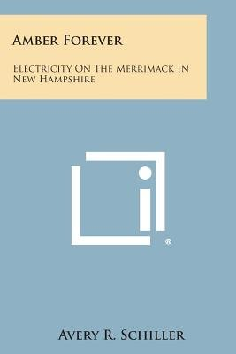 Amber Forever - Electricity on the Merrimack in New Hampshire (Paperback): Avery R. Schiller