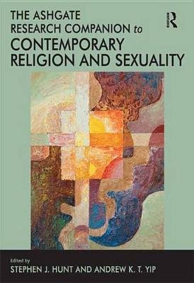 The Ashgate Research Companion to Contemporary Religion and Sexuality (Electronic book text): Andrew K.T. Yip