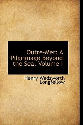 Outre-Mer - A Pilgrimage Beyond the Sea, Volume I (Hardcover): Henry Wadsworth Longfellow