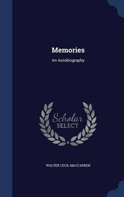 Memories - An Autobiography (Hardcover): Walter Cecil Macfarren