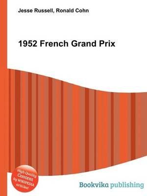 1952 French Grand Prix (Paperback): Jesse Russell, Ronald Cohn