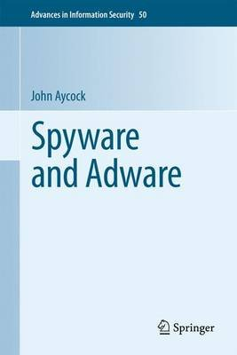 Spyware and Adware (Paperback, 2011 ed.): John Aycock