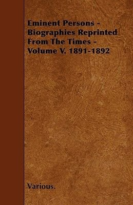 Eminent Persons - Biographies Reprinted From The Times - Volume V. 1891-1892 (Paperback): Various