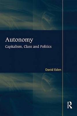 Autonomy - Capitalism, Class and Politics (Electronic book text): David Eden