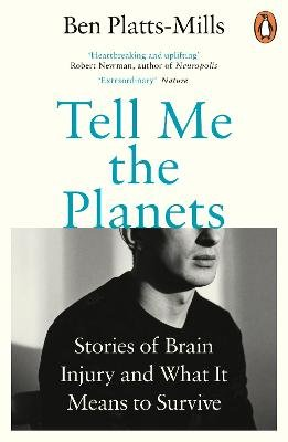 Tell Me the Planets - Stories of Brain Injury and What It Means to Survive (Paperback): Ben Platts-Mills