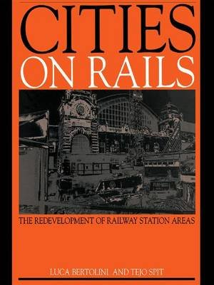 Cities on Rails - The Redevelopment of Railway Stations and their Surroundings (Hardcover): Luca Bertolini, Tejo Spit