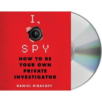 I, Spy - How to Be Your Own Private Investigator (Standard format, CD): Daniel Ribacoff, Dina Santorelli