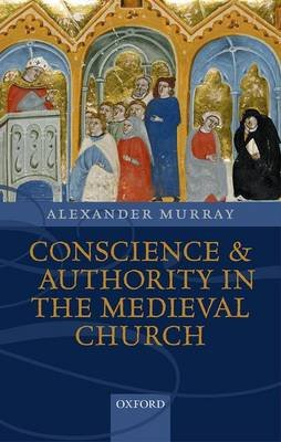 Conscience and Authority in the Medieval Church (Hardcover): Alexander Murray