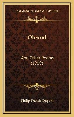Oberod - And Other Poems (1919) (Hardcover): Philip Francis DuPont