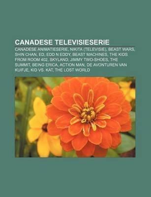Canadese Televisieserie - Canadese Animatieserie, Nikita (Televisie), Beast Wars, Shin Chan, Ed, Edd N Eddy, Beast Machines...