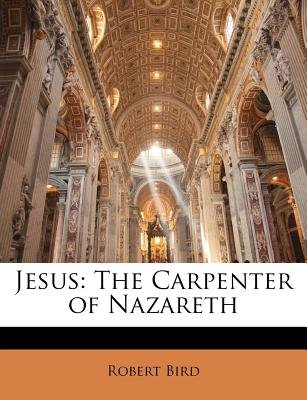 Jesus - The Carpenter of Nazareth (Paperback): Robert Bird