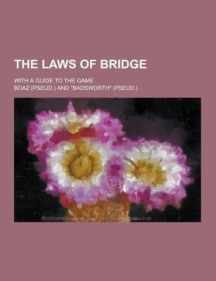 The Laws of Bridge; With a Guide to the Game (Paperback): Boaz