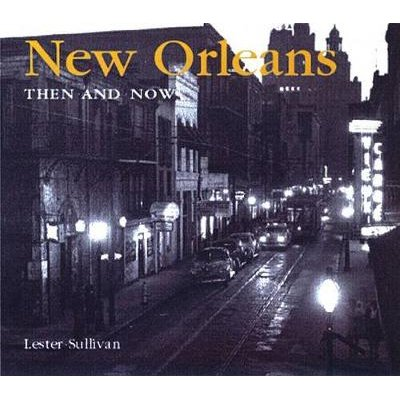 New Orleans Then and Now (Hardcover): Lester Sullivan