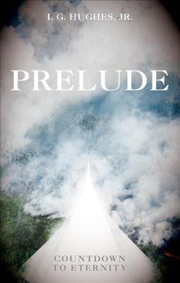Prelude - Countdown to Eternity (Paperback): J.R. Hughes