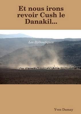 Et nous irons revoir Cush le Danakil (French, Paperback): Yves Damay