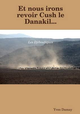 Et nous irons revoir Cush le Danakil (French, Paperback): Yves Damay