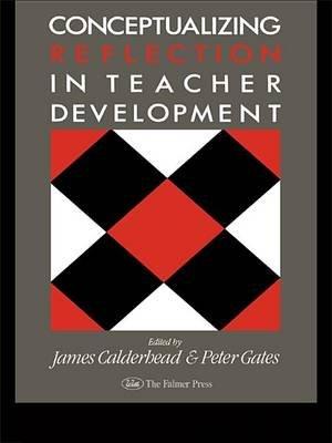 Conceptualising Reflection In Teacher Development (Electronic book text): James Calderhead, Peter Gates