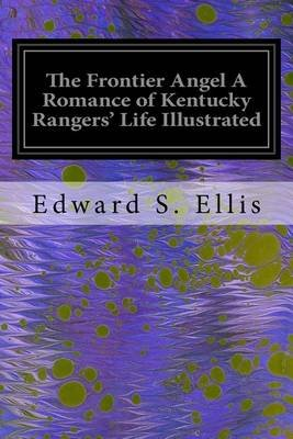 The Frontier Angel a Romance of Kentucky Rangers' Life Illustrated (Paperback): Edward S. Ellis