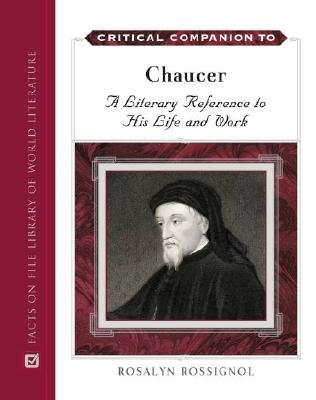 Critical Companion to Chaucer - A Literary Reference to His Life and Work (Hardcover, New): Rosalyn Rossignol