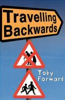 Travelling Backwards (Paperback, New ed): Toby Forward