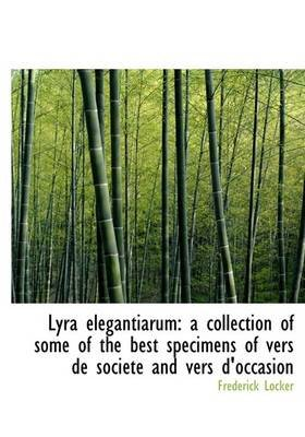 Lyra Elegantiarum - A Collection of Some of the Best Specimens of Vers de Soci T and Vers D'Occasion (Hardcover):...
