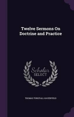 Twelve Sermons on Doctrine and Practice (Hardcover): Thomas Tunstall Haverfield