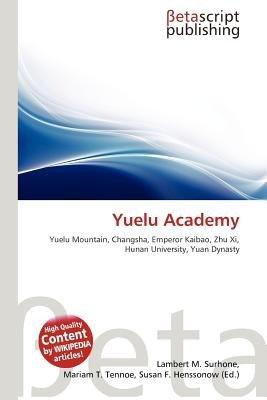 Yuelu Academy (Paperback): Lambert M. Surhone, Mariam T. Tennoe, Susan F. Henssonow