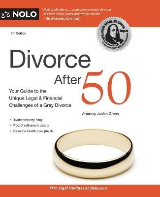 Divorce After 50 - Your Guide to the Unique Legal and Financial Challenges (Paperback, 4th ed.): Janice Green