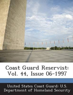 Coast Guard Reservist - Vol. 44, Issue 06-1997 (Paperback): United States Coast Guard U. S. Departme