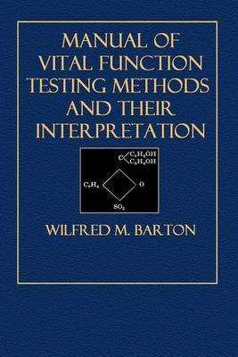 Manual of Vital Function Testing Methods and Their Interpretation (Paperback): Wilfred M. Barton