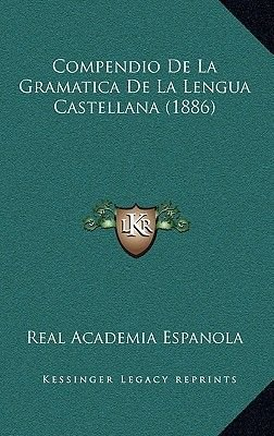 Compendio de La Gramatica de La Lengua Castellana (1886) (Spanish, Hardcover): Real Academia Espanola