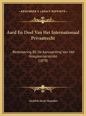 Aard En Doel Van Het Internationaal Privaatrecht - Redevoering Bij de Aanvaarding Van Het Hoogleeraarsambt (1878) (Chinese,...