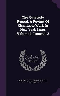 The Quarterly Record, a Review of Charitable Work in New York State, Volume 1, Issues 1-2 (Hardcover): New York (State) Board...
