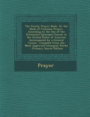 The Family Prayer Book, or the Book of Common Prayer, According to the Use of the Protestant Episcopal Church in the United...