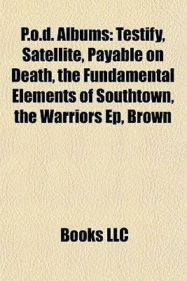 P.O.D. Albums - Testify, Satellite, Payable on Death, the Fundamental Elements of Southtown, the Warriors Ep, Brown...
