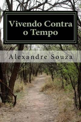 Vivendo Contra O Tempo (Portuguese, Paperback): Alexandre Souza