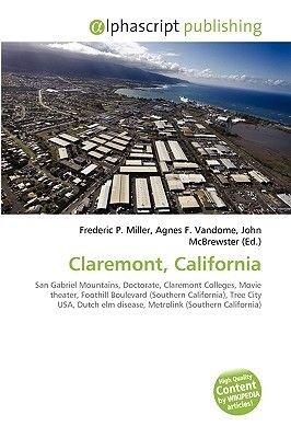 Claremont, California (Paperback): Frederic P. Miller, Agnes F. Vandome, John McBrewster