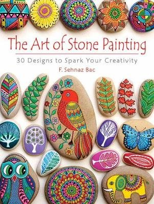 Art of Stone Painting - 30 Designs to Spark Your Creativity (Paperback): F. Bac